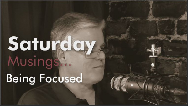 Saturday Musings - Being Focused