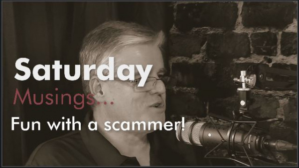 Saturday Musings - Fun with a scammer!