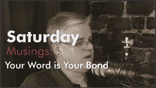 Saturday Musings - Your Word is Your Bond
