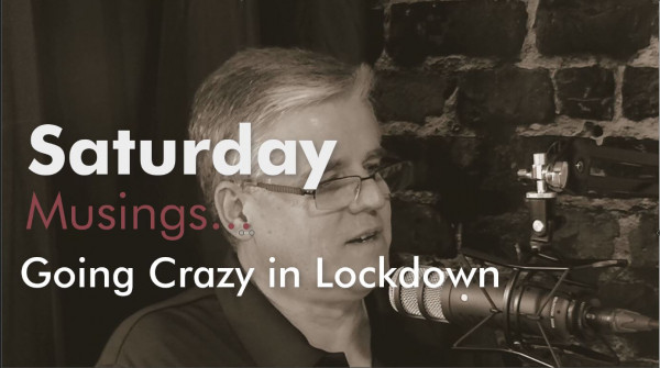 Saturday Musings – Crazy Lockdown Antics!